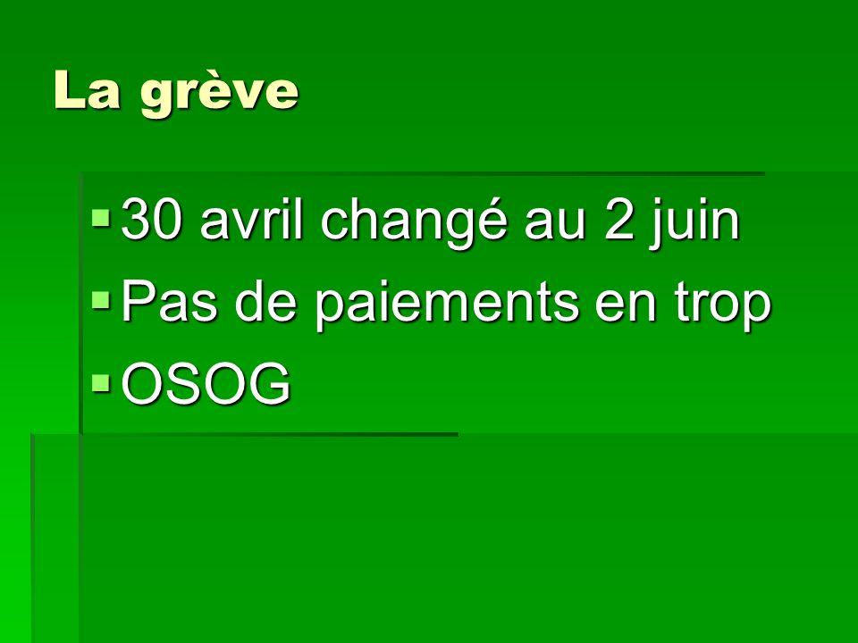 La grève 30 avril changé au 2 juin 30 avril changé au 2 juin Pas de paiements en trop Pas de paiements en trop OSOG OSOG