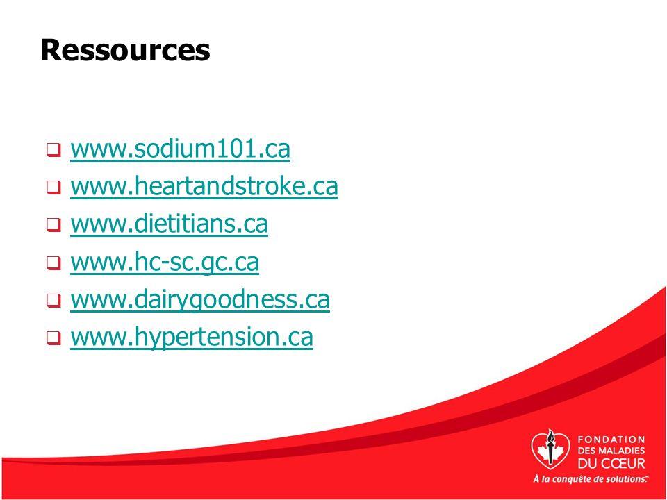 Ressources www.sodium101.ca www.heartandstroke.ca www.dietitians.ca www.hc-sc.gc.ca www.dairygoodness.ca www.hypertension.ca