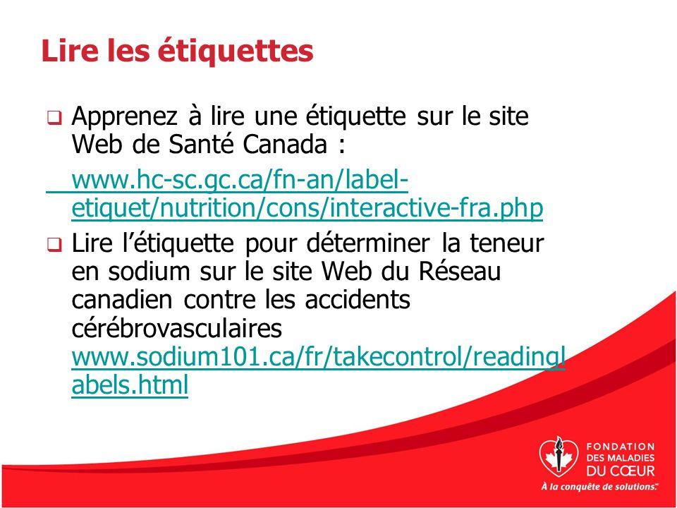 Lire les étiquettes Apprenez à lire une étiquette sur le site Web de Santé Canada : www.hc-sc.gc.ca/fn-an/label- etiquet/nutrition/cons/interactive-fr