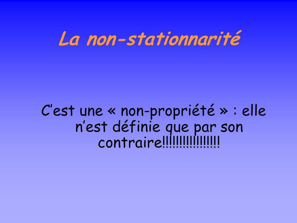 La non-stationnarité Cest une « non-propriété » : elle nest définie que par son contraire!!!!!!!!!!!!!!!!!