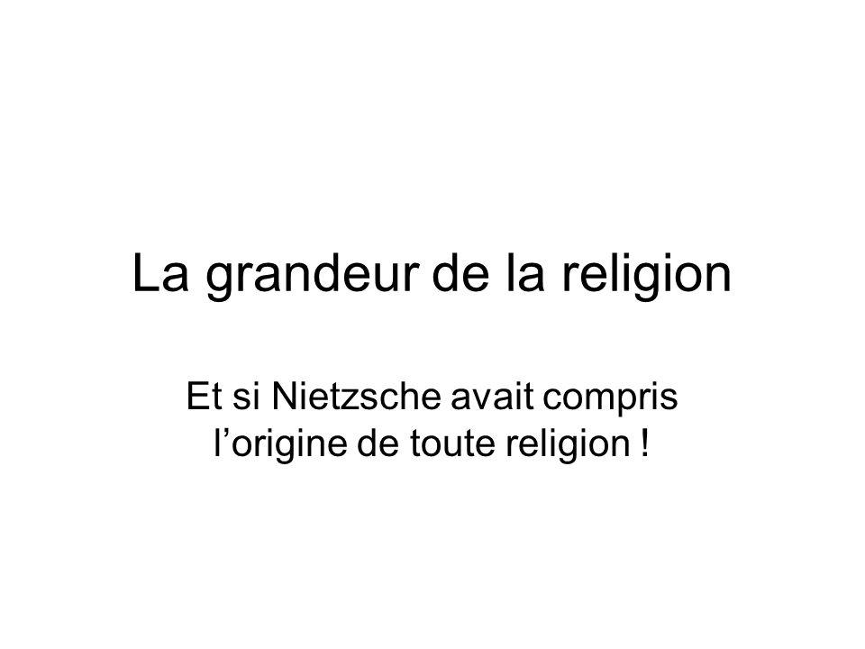 La grandeur de la religion Et si Nietzsche avait compris lorigine de toute religion !