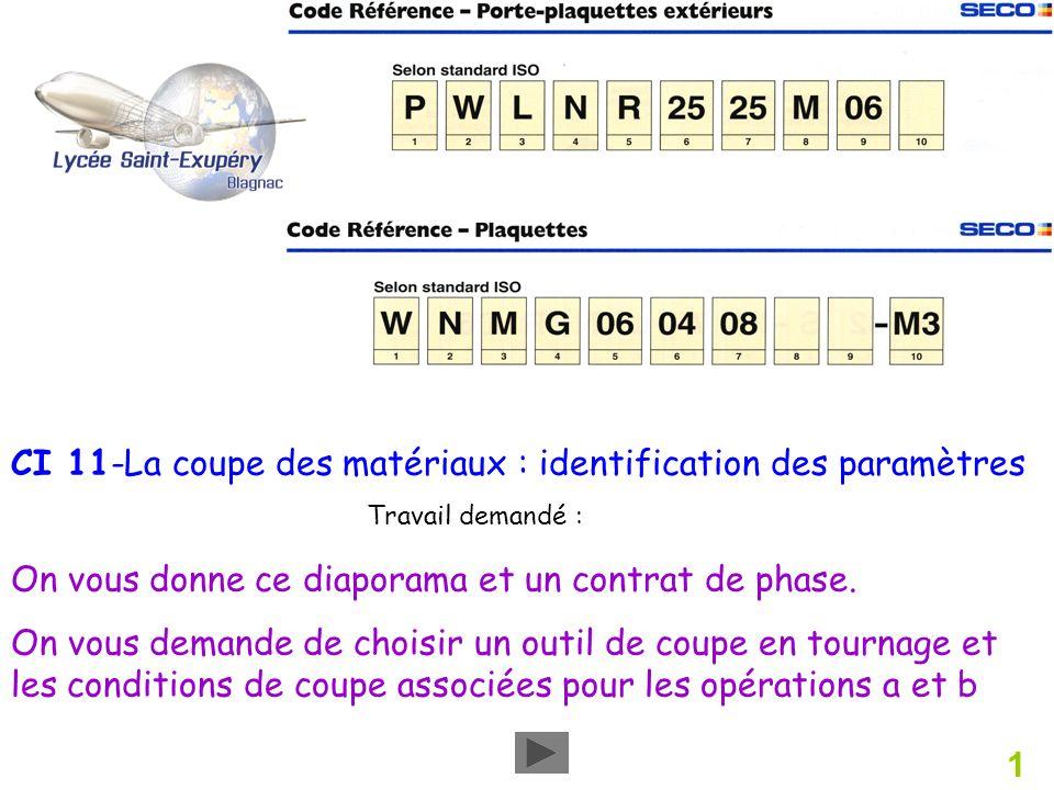 CI 11-La coupe des matériaux : identification des paramètres On vous donne ce diaporama et un contrat de phase. On vous demande de choisir un outil de