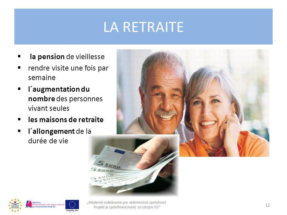 LA RETRAITE la pension de vieillesse rendre visite une fois par semaine l´augmentation du nombre des personnes vivant seules les maisons de retraite l´allongement de la durée de vie 12
