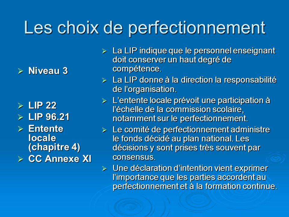Les choix de perfectionnement Niveau 3 Niveau 3 LIP 22 LIP 22 LIP 96.21 LIP 96.21 Entente locale (chapitre 4) Entente locale (chapitre 4) CC Annexe XI CC Annexe XI La LIP indique que le personnel enseignant doit conserver un haut degré de compétence.