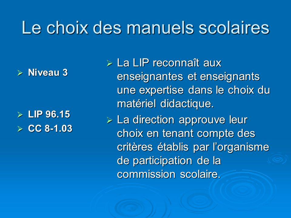 Le choix des manuels scolaires Niveau 3 Niveau 3 LIP 96.15 LIP 96.15 CC 8-1.03 CC 8-1.03 La LIP reconnaît aux enseignantes et enseignants une expertise dans le choix du matériel didactique.