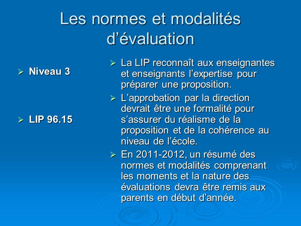 Les normes et modalités dévaluation Niveau 3 Niveau 3 LIP 96.15 LIP 96.15 La LIP reconnaît aux enseignantes et enseignants lexpertise pour préparer une proposition.