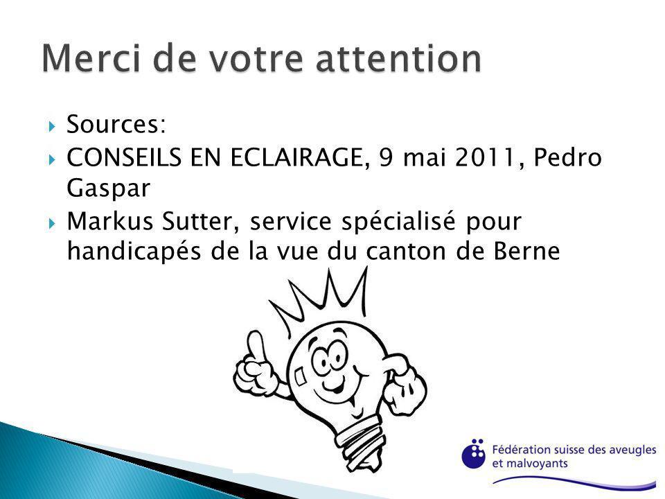 Sources: CONSEILS EN ECLAIRAGE, 9 mai 2011, Pedro Gaspar Markus Sutter, service spécialisé pour handicapés de la vue du canton de Berne
