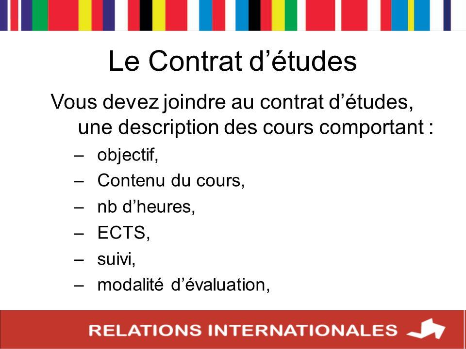 Le Contrat détudes Vous devez joindre au contrat détudes, une description des cours comportant : –objectif, –Contenu du cours, –nb dheures, –ECTS, –su