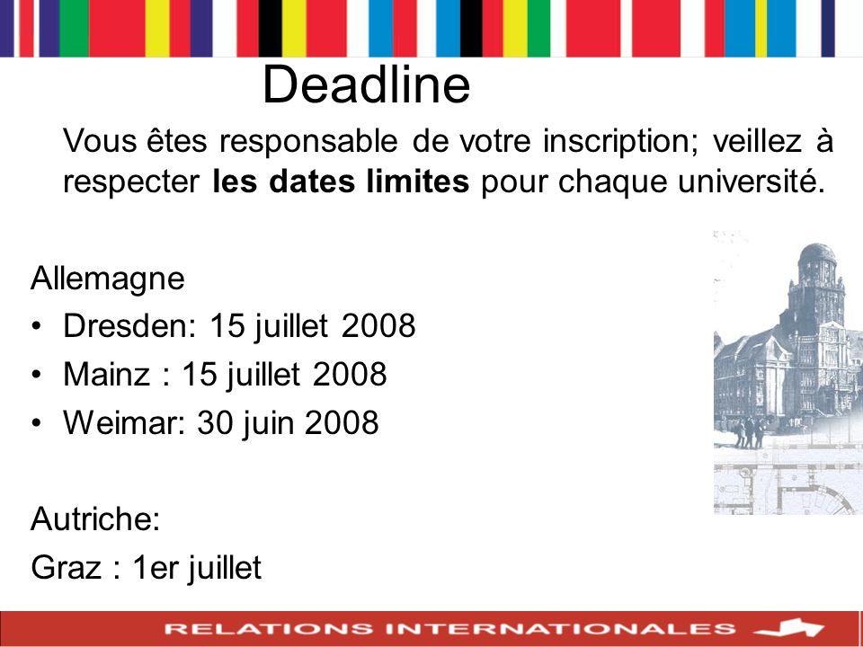 Deadline Vous êtes responsable de votre inscription; veillez à respecter les dates limites pour chaque université. Allemagne Dresden: 15 juillet 2008