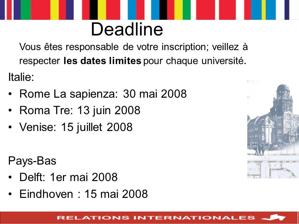 Deadline Vous êtes responsable de votre inscription; veillez à respecter les dates limites pour chaque université. Italie: Rome La sapienza: 30 mai 20