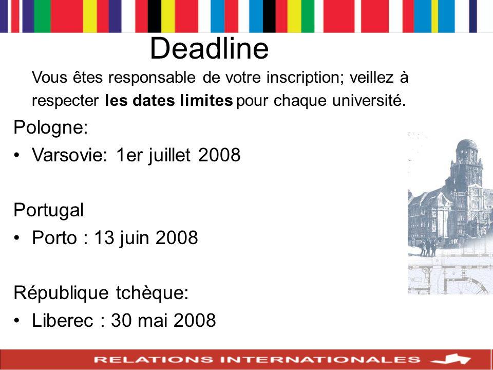 Deadline Vous êtes responsable de votre inscription; veillez à respecter les dates limites pour chaque université. Pologne: Varsovie: 1er juillet 2008