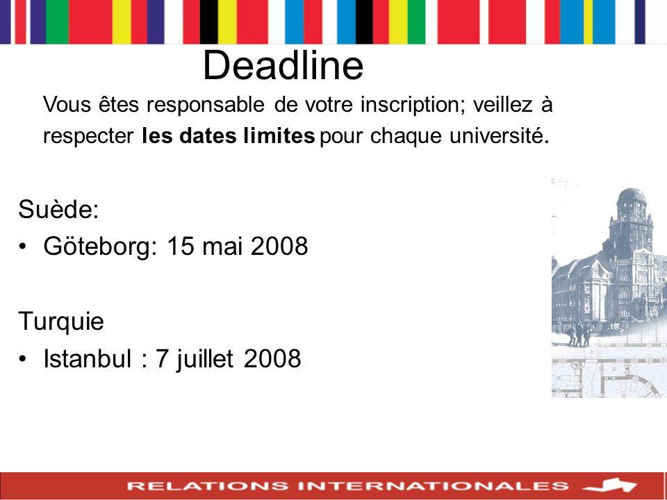 Deadline Vous êtes responsable de votre inscription; veillez à respecter les dates limites pour chaque université. Suède: Göteborg: 15 mai 2008 Turqui