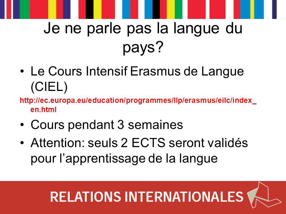 Je ne parle pas la langue du pays? Le Cours Intensif Erasmus de Langue (CIEL) http://ec.europa.eu/education/programmes/llp/erasmus/eilc/index_ en.html