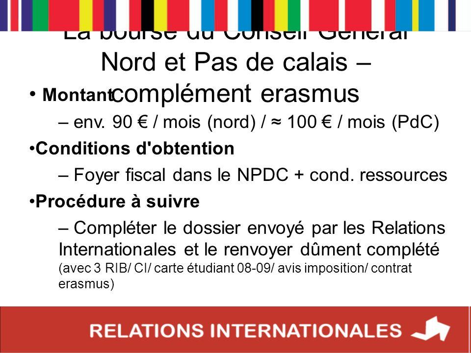 La bourse du Conseil Général Nord et Pas de calais – complément erasmus Montant – env. 90 / mois (nord) / 100 / mois (PdC) Conditions d'obtention – Fo