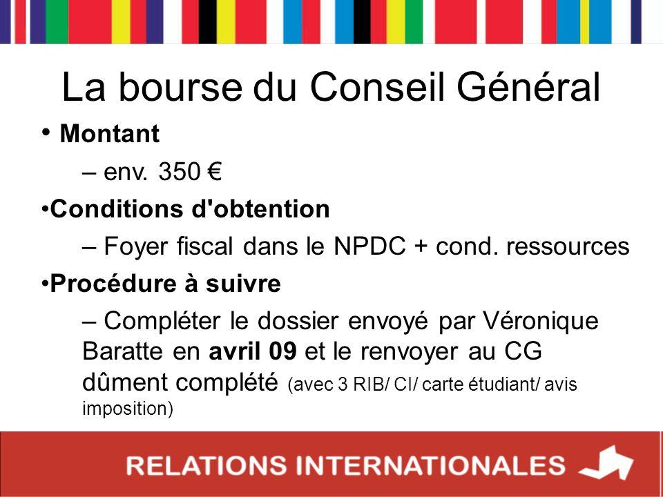 La bourse du Conseil Général Montant – env. 350 Conditions d'obtention – Foyer fiscal dans le NPDC + cond. ressources Procédure à suivre – Compléter l