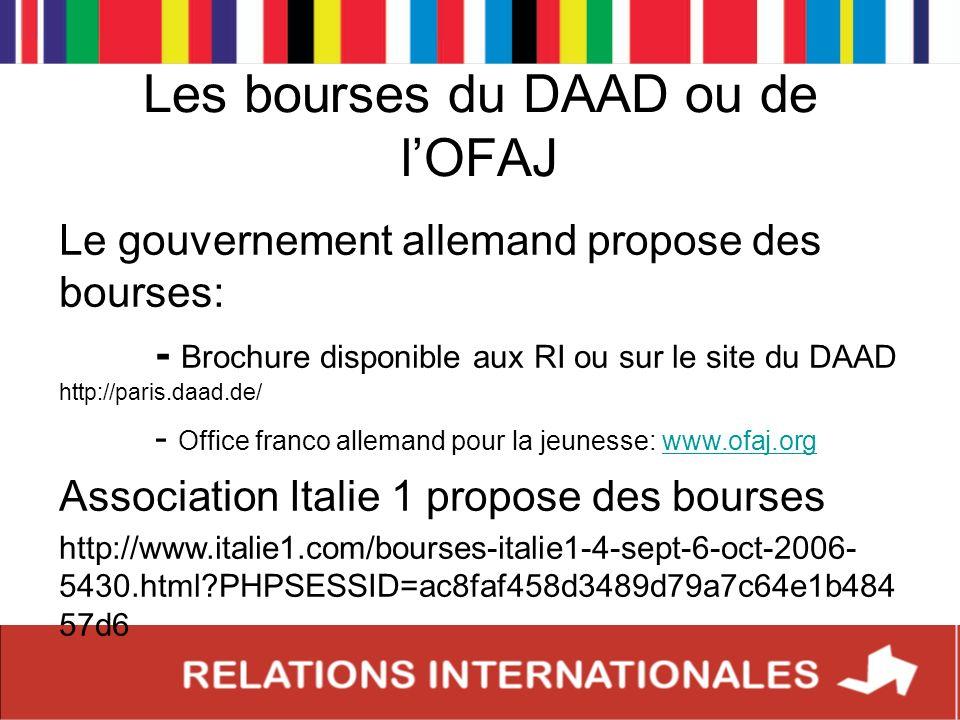Les bourses du DAAD ou de lOFAJ Le gouvernement allemand propose des bourses: - Brochure disponible aux RI ou sur le site du DAAD http://paris.daad.de