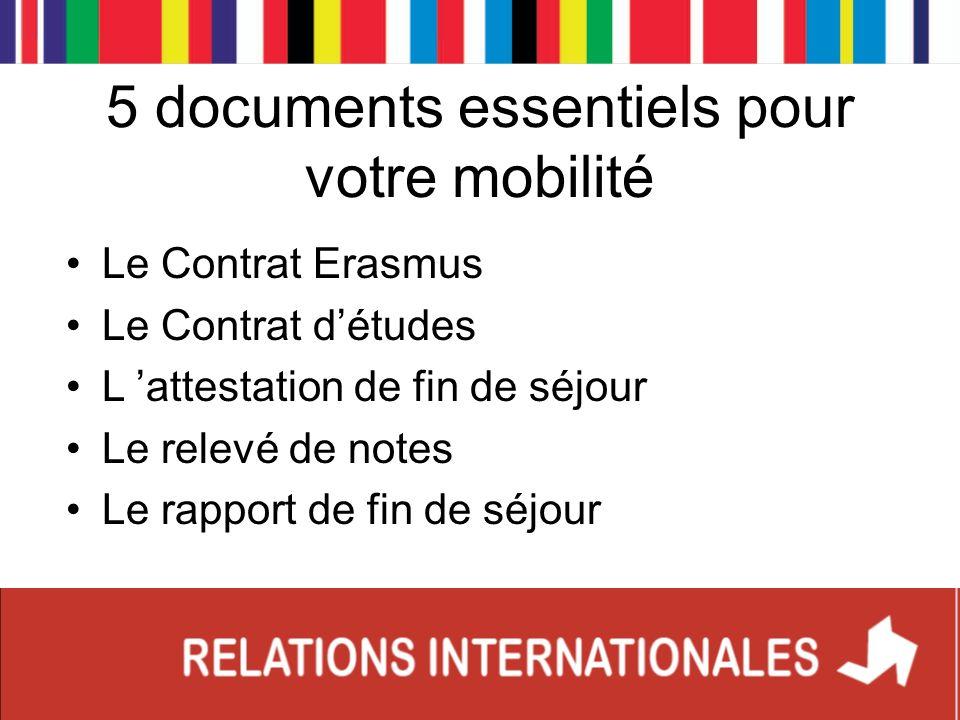 5 documents essentiels pour votre mobilité Le Contrat Erasmus Le Contrat détudes L attestation de fin de séjour Le relevé de notes Le rapport de fin d