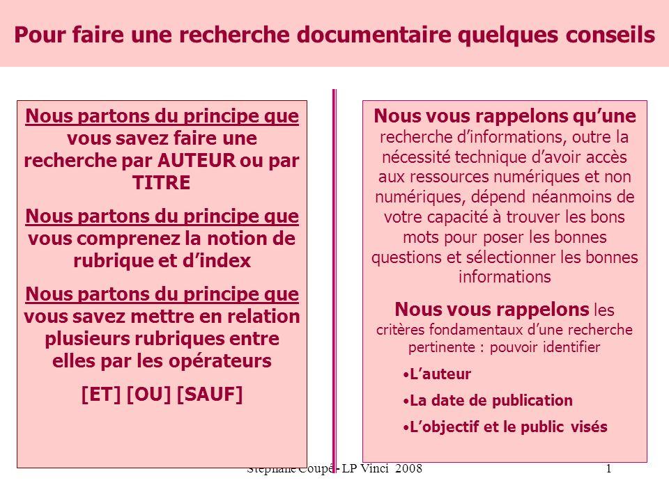 Stéphane Coupé - LP Vinci 20081 Pour faire une recherche documentaire quelques conseils Nous partons du principe que vous savez faire une recherche pa