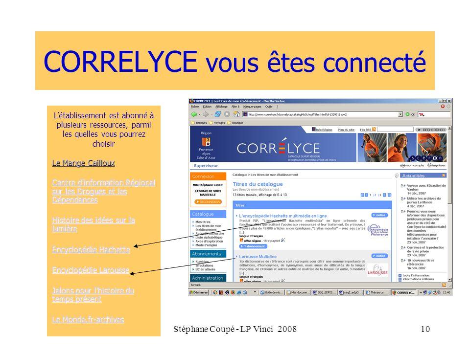Stéphane Coupé - LP Vinci 200810 CORRELYCE vous êtes connecté Létablissement est abonné à plusieurs ressources, parmi les quelles vous pourrez choisir