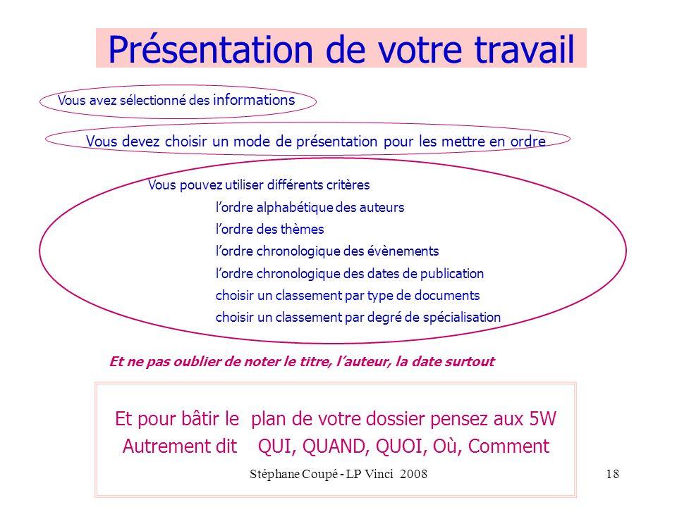 Stéphane Coupé - LP Vinci 200818 Présentation de votre travail Et pour bâtir le plan de votre dossier pensez aux 5W Autrement dit QUI, QUAND, QUOI, Où