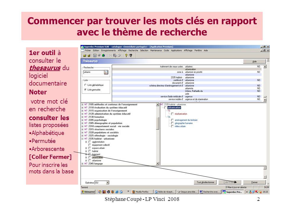 Stéphane Coupé - LP Vinci 20082 Commencer par trouver les mots clés en rapport avec le thème de recherche 1er outil à consulter le thesaurus du logici
