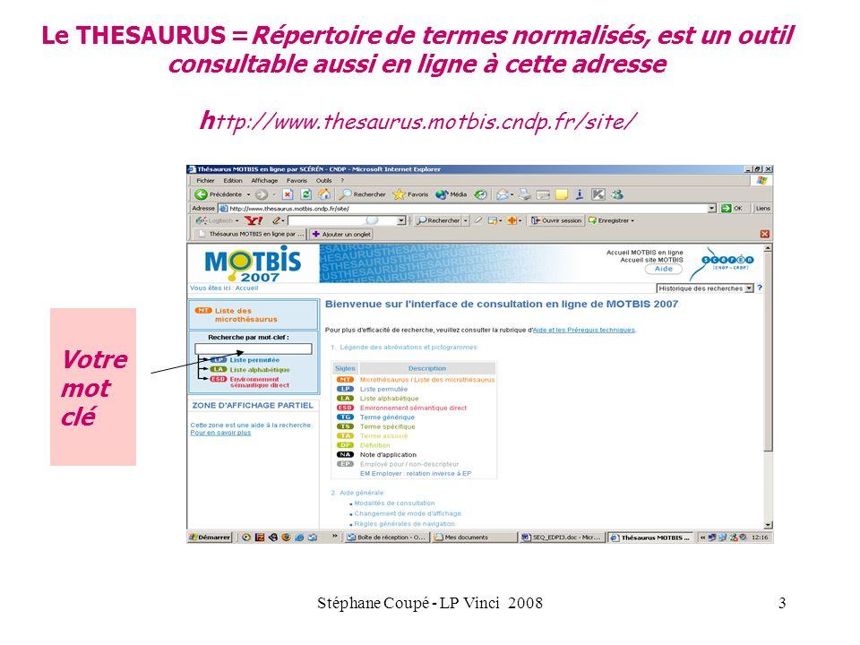 Stéphane Coupé - LP Vinci 20083 Votre mot clé Le THESAURUS =Répertoire de termes normalisés, est un outil consultable aussi en ligne à cette adresse h