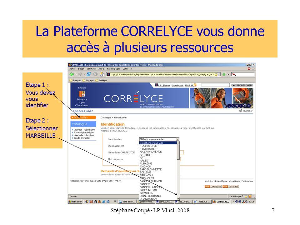 Stéphane Coupé - LP Vinci 20087 La Plateforme CORRELYCE vous donne accès à plusieurs ressources Etape 1 : Vous devez vous identifier Etape 2 : Sélecti