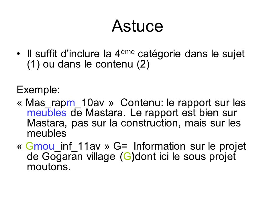 Astuce Il suffit dinclure la 4 ème catégorie dans le sujet (1) ou dans le contenu (2) Exemple: « Mas_rapm_10av » Contenu: le rapport sur les meubles d