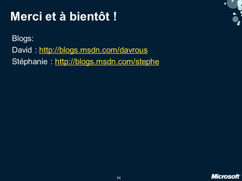 34 Merci et à bientôt ! Blogs: David : http://blogs.msdn.com/davroushttp://blogs.msdn.com/davrous Stéphanie : http://blogs.msdn.com/stephehttp://blogs