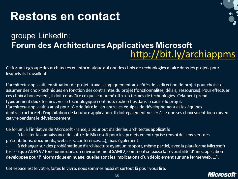 35 Restons en contact groupe LinkedIn: Forum des Architectures Applicatives Microsoft Ce forum regroupe des architectes en informatique qui ont des choix de technologies à faire dans les projets pour lesquels ils travaillent.