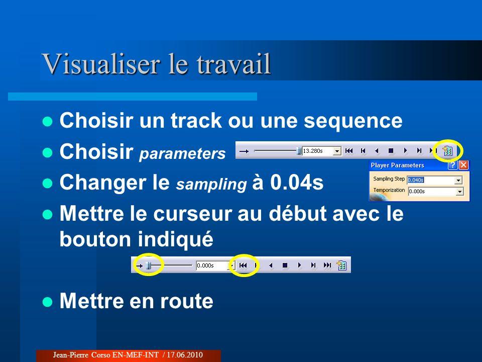 Visualiser le travail Choisir un track ou une sequence Choisir parameters Changer le sampling à 0.04s Mettre le curseur au début avec le bouton indiqu
