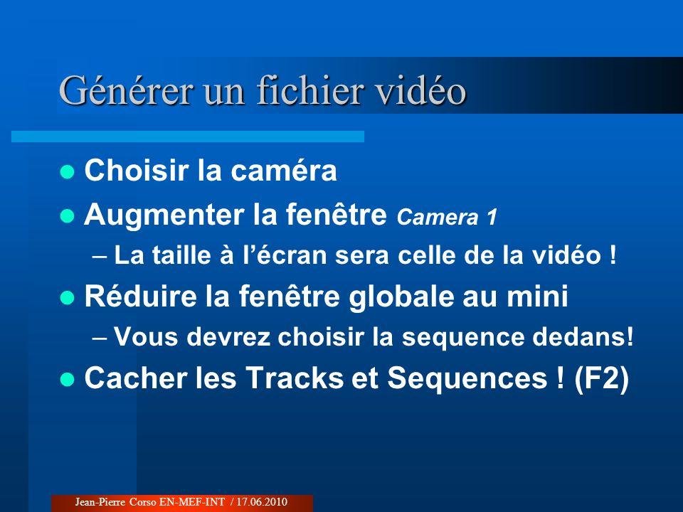 Générer un fichier vidéo Choisir la caméra Augmenter la fenêtre Camera 1 –La taille à lécran sera celle de la vidéo ! Réduire la fenêtre globale au mi
