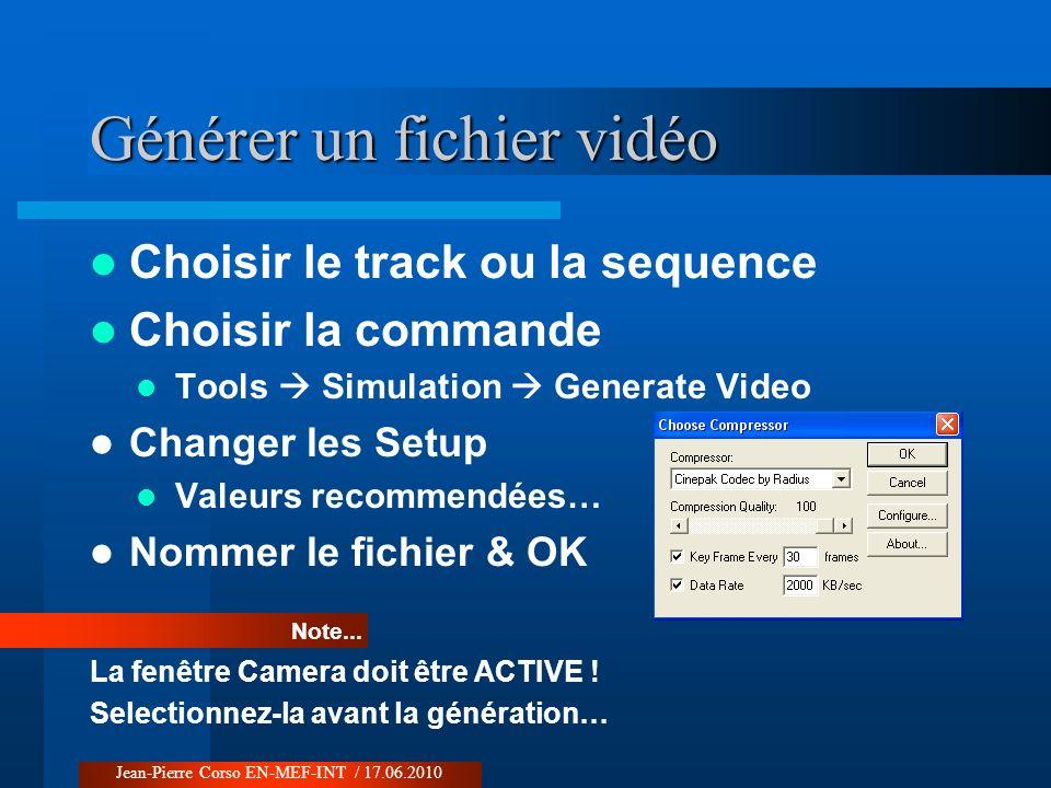 Choisir le track ou la sequence Choisir la commande Tools Simulation Generate Video Changer les Setup Valeurs recommendées… Nommer le fichier & OK Gén