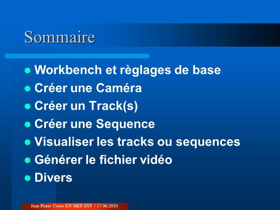 Sommaire Workbench et règlages de base Créer une Caméra Créer un Track(s) Créer une Sequence Visualiser les tracks ou sequences Générer le fichier vid