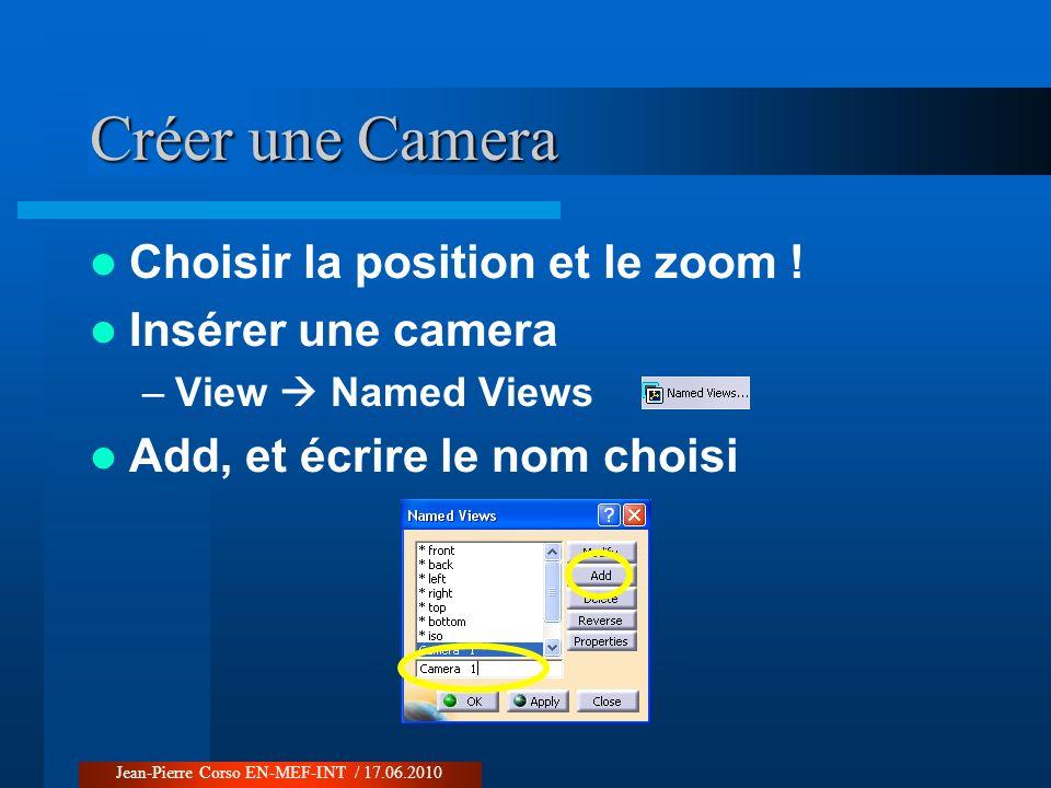 Créer une Camera Choisir la position et le zoom ! Insérer une camera –View Named Views Add, et écrire le nom choisi Jean-Pierre Corso EN-MEF-INT / 17.