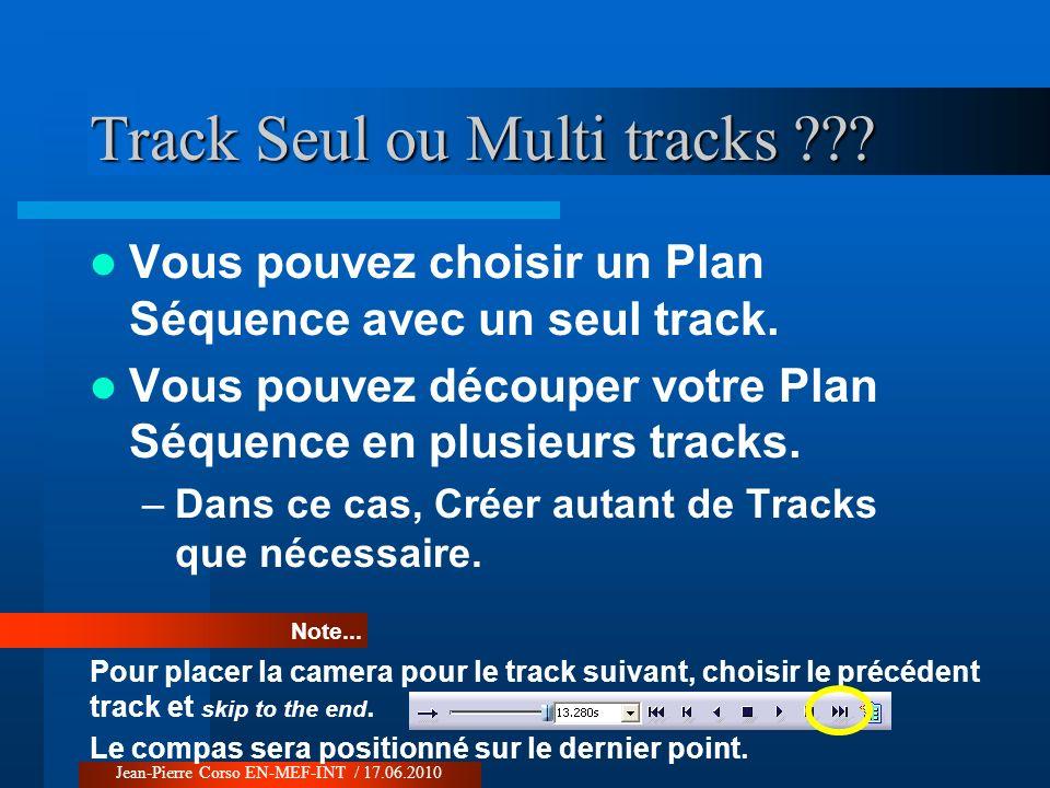Vous pouvez choisir un Plan Séquence avec un seul track. Vous pouvez découper votre Plan Séquence en plusieurs tracks. –Dans ce cas, Créer autant de T