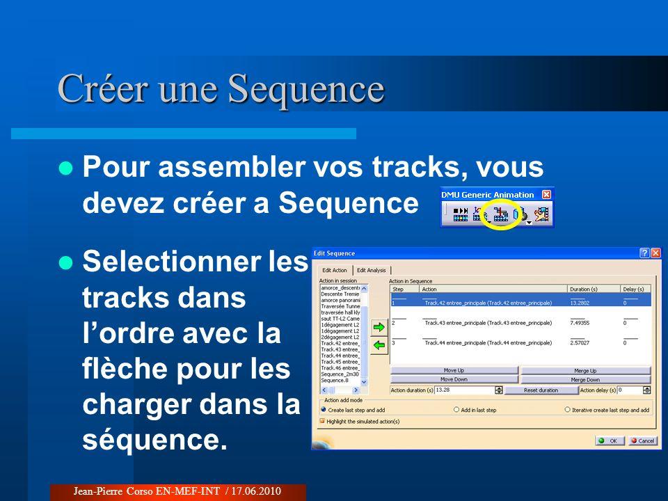 Visualiser le travail Choisir un track ou une sequence Choisir parameters Changer le sampling à 0.04s Mettre le curseur au début avec le bouton indiqué Mettre en route Jean-Pierre Corso EN-MEF-INT / 17.06.2010
