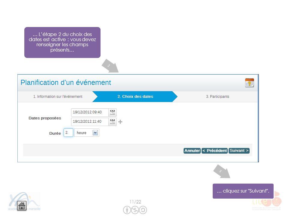 … Létape 2 du choix des dates est active : vous devez renseigner les champs présents… … cliquez sur Suivant .