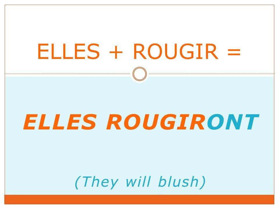 ELLES ROUGIRONT (They will blush) ELLES + ROUGIR =