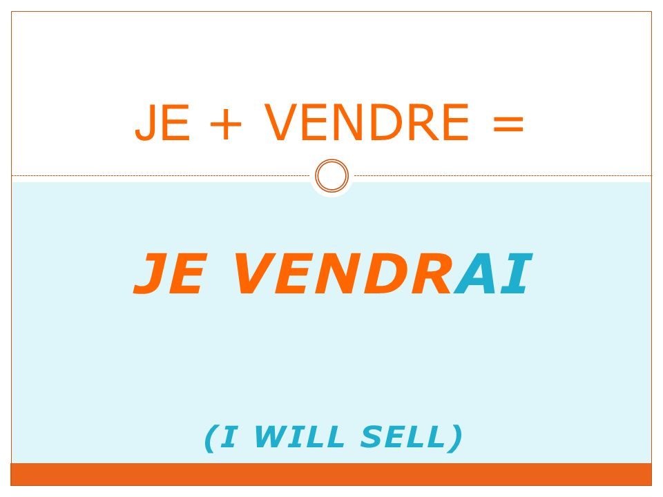JE VENDRAI (I WILL SELL) JE + VENDRE =