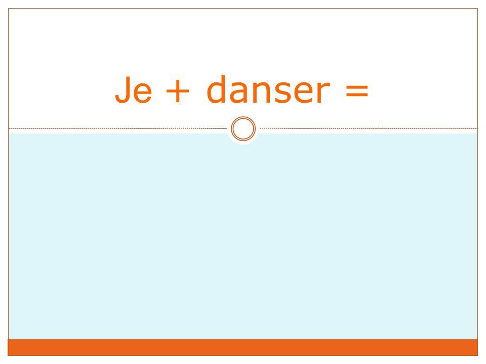 Je + danser =