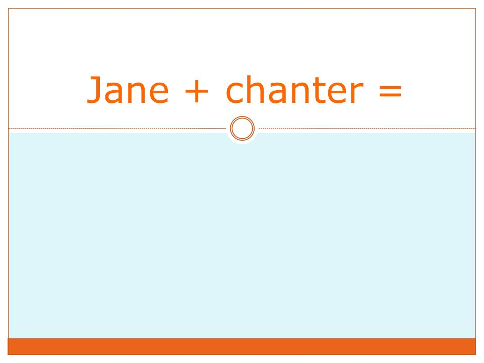 Jane + chanter =