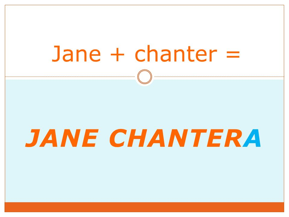 JANE CHANTERA Jane + chanter =