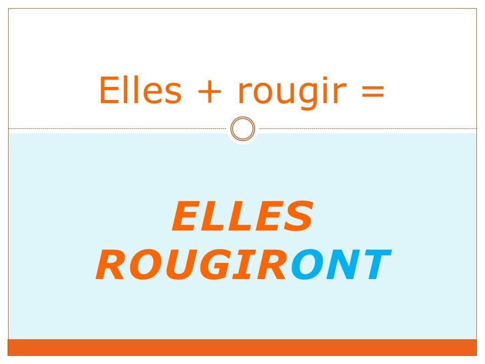 ELLES ROUGIRONT Elles + rougir =