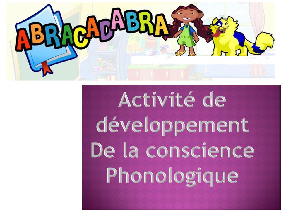 Présentation générale de lactivité de développement de la conscience phonologique La clientèle Pourquoi Abracadabra .