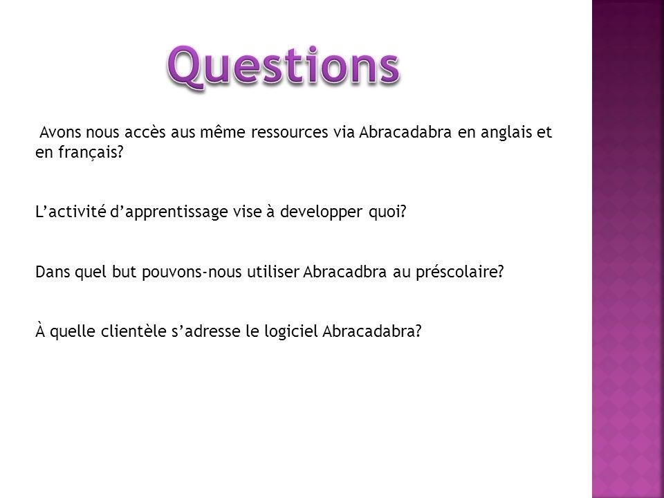 Avons nous accès aus même ressources via Abracadabra en anglais et en français? Lactivité dapprentissage vise à developper quoi? Dans quel but pouvons