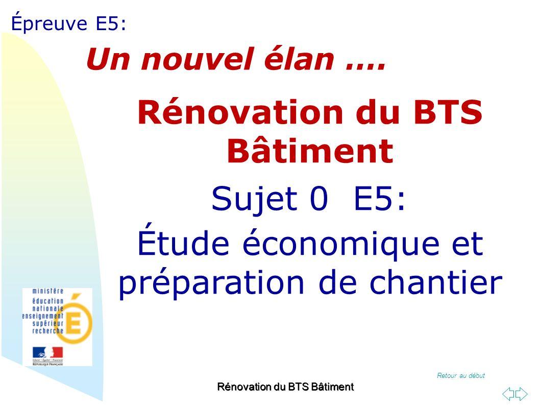 Retour au début Épreuve E5: Rénovation du BTS Bâtiment Sujet 0 E5: Étude économique et préparation de chantier Un nouvel élan ….