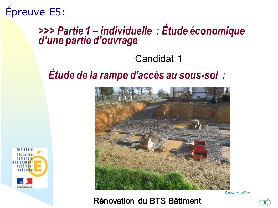 Retour au début Épreuve E5: Rénovation du BTS Bâtiment Étude de la rampe d accès au sous-sol : >>> Partie 1 – individuelle : Étude économique dune partie douvrage Candidat 1