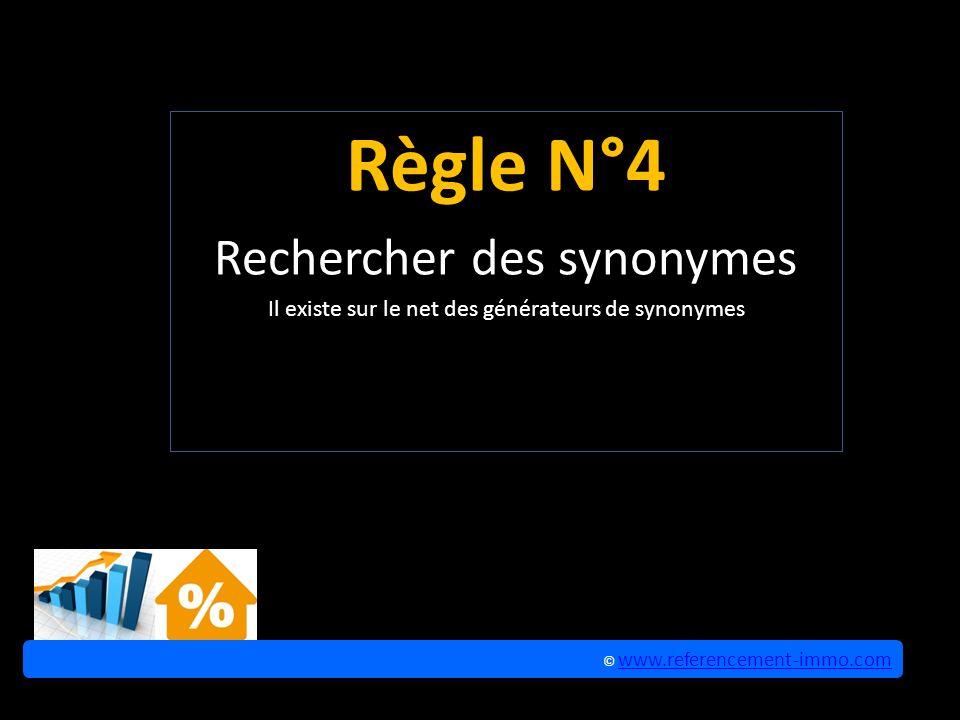 Règle N°4 Rechercher des synonymes Il existe sur le net des générateurs de synonymes © www.referencement-immo.com www.referencement-immo.com © www.referencement-immo.com www.referencement-immo.com