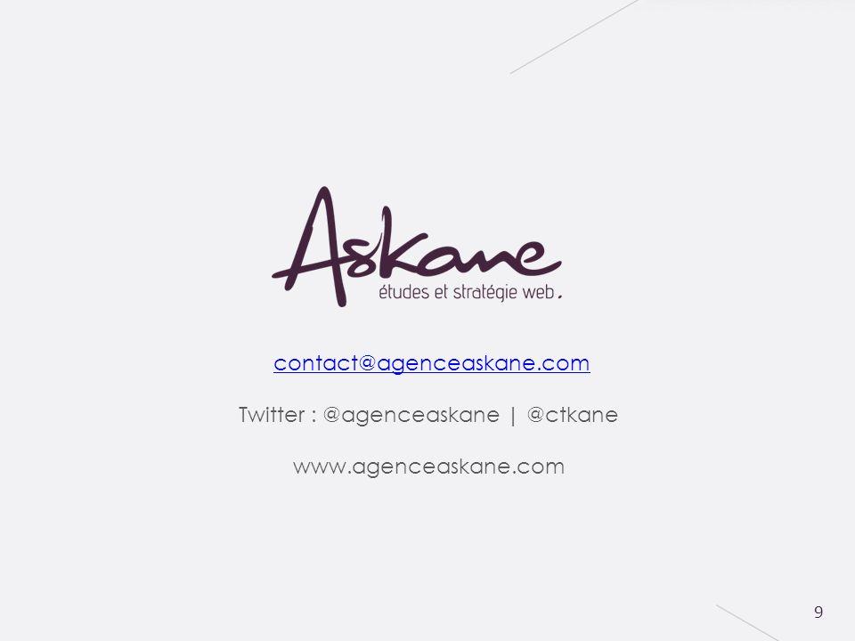 9 contact@agenceaskane.com Twitter : @agenceaskane | @ctkane www.agenceaskane.com